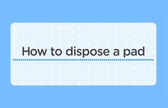 How to dispose a pad